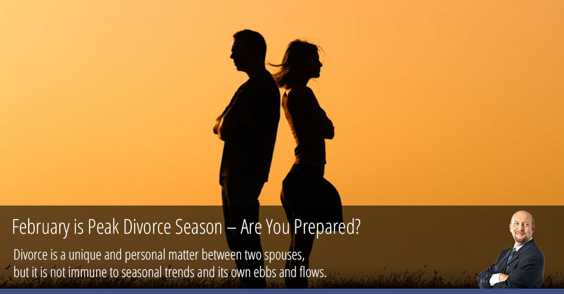 February is Peak Divorce Season – Are You Prepared?