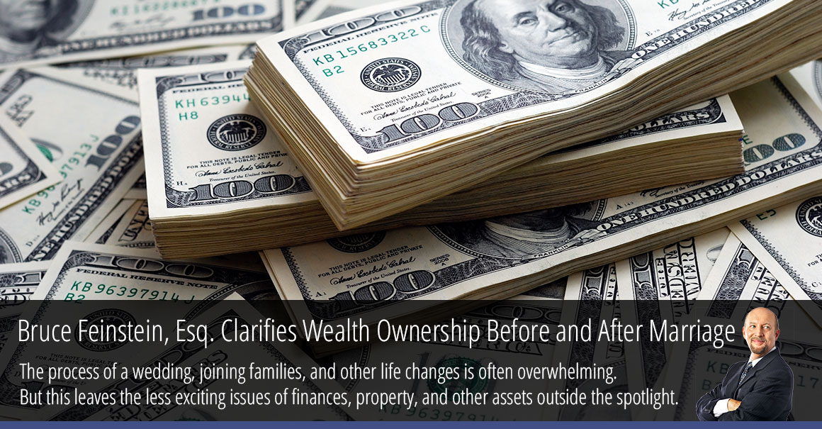 Queens Divorce and Family Law Attorney Bruce Feinstein, Esq. Clarifies Questions About Wealth Ownership Before and After Marriage