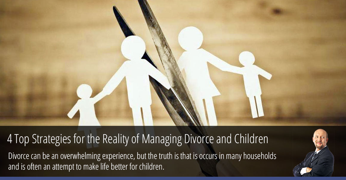 4 Top Strategies for the Reality of Managing Divorce and Children
